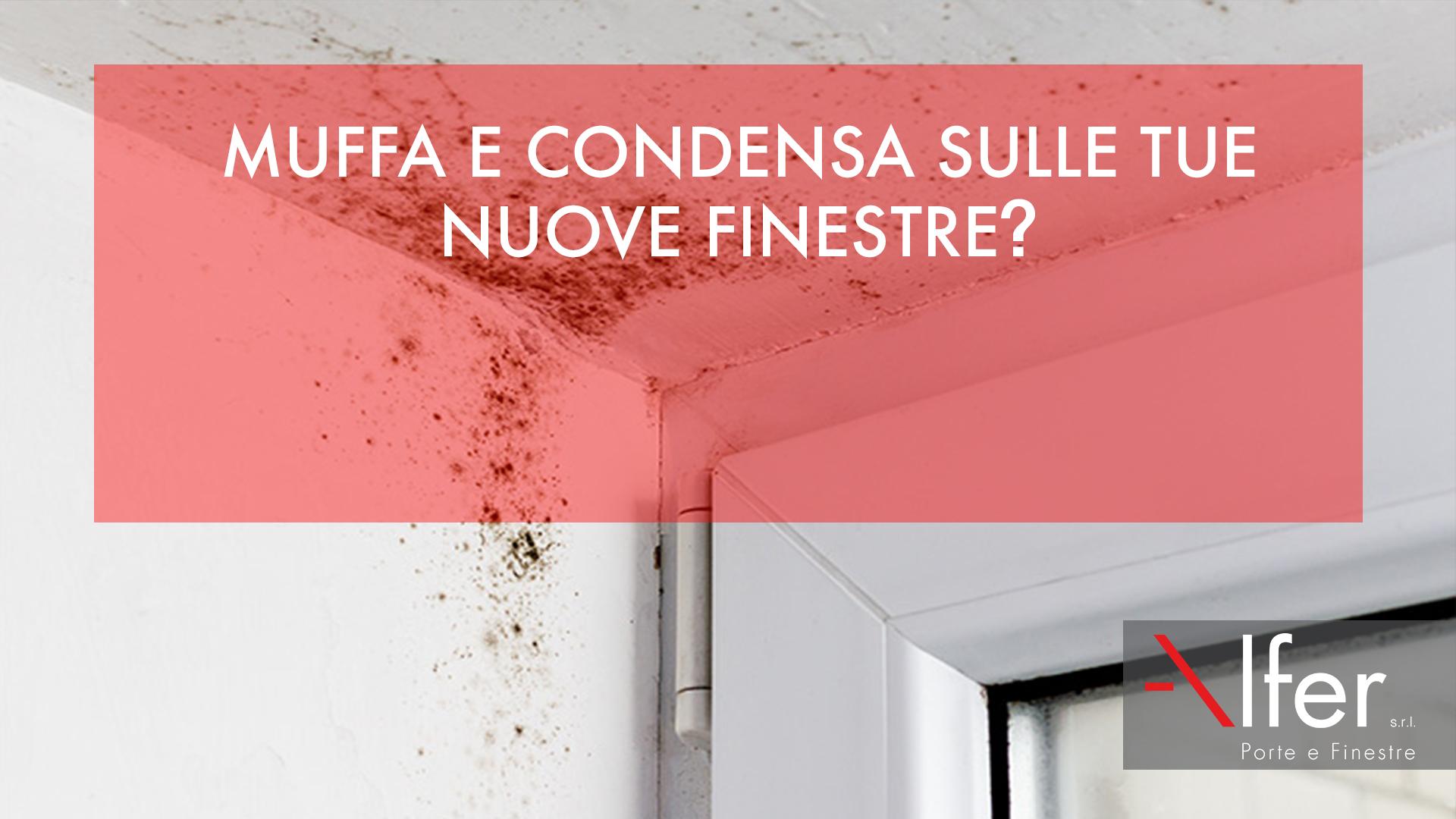 Muffa Vicino Agli Infissi muffa e condensa sulle tue nuove finestre - alfer infissi
